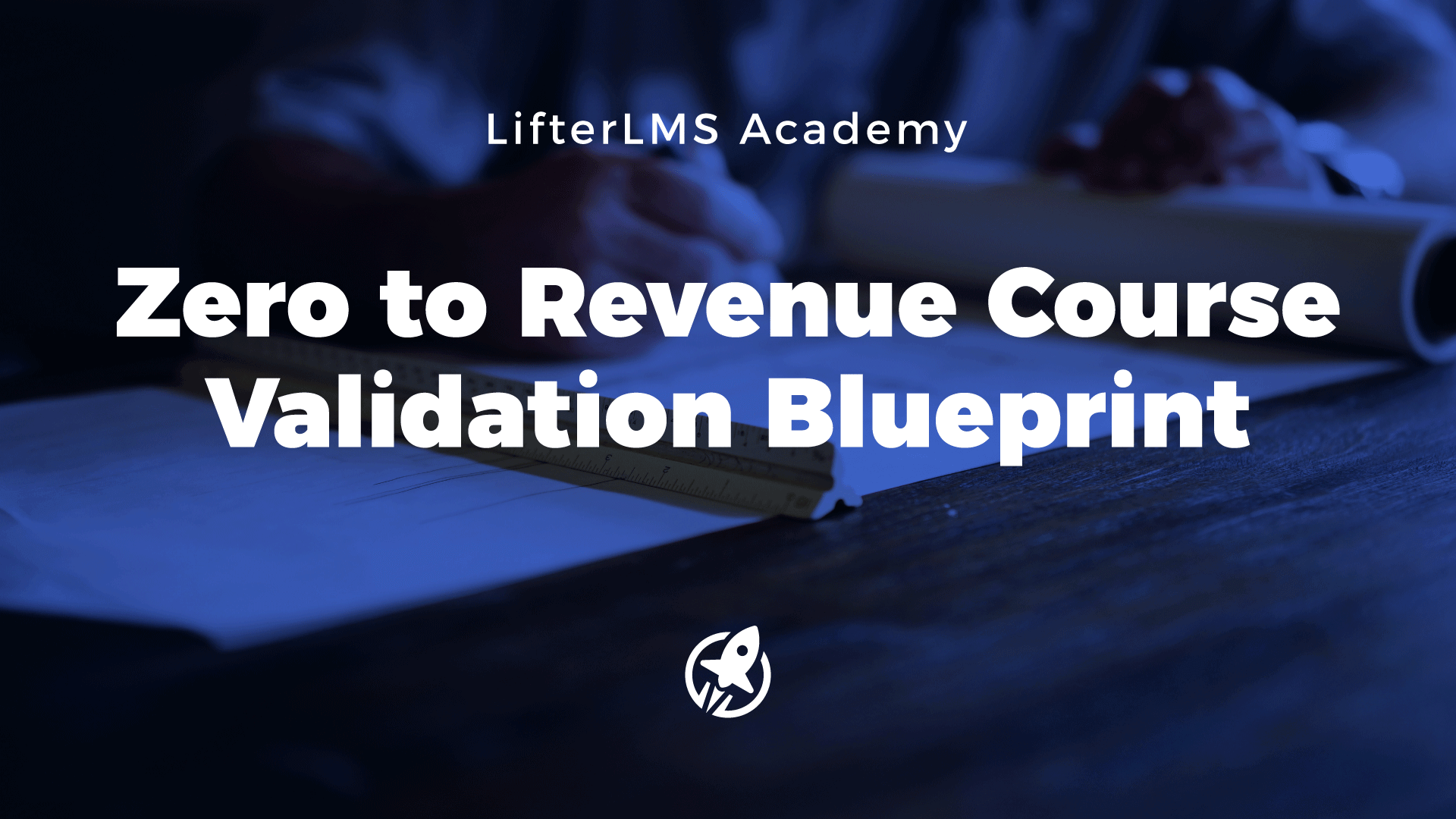 Zero to Revenue Course Validation Blueprint